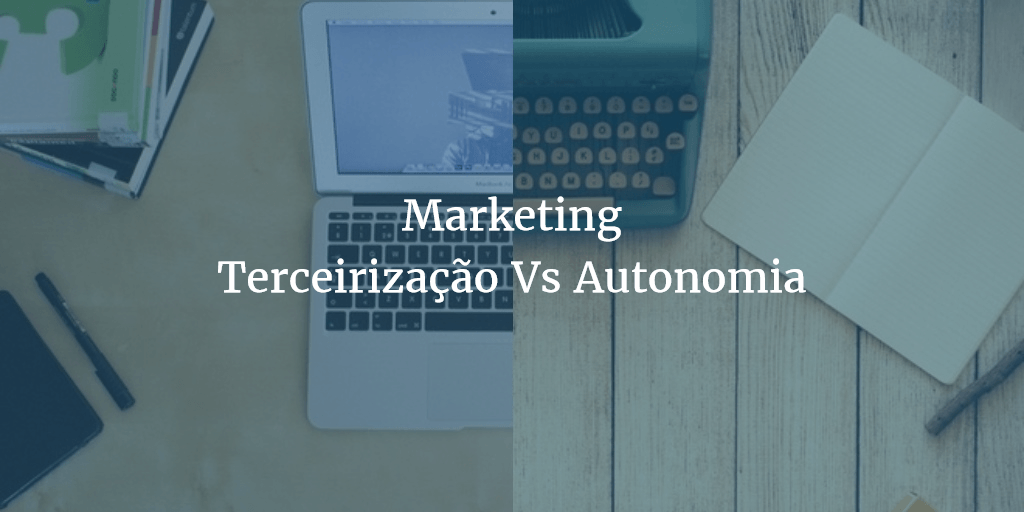 Terceirização vs autonomia no marketing - capa